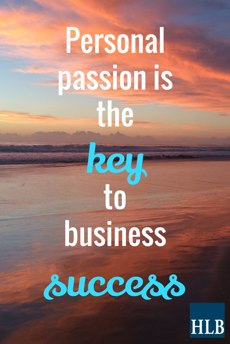 Personal passion is the / key / to business / success