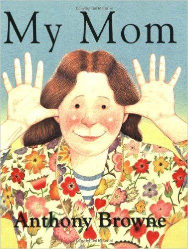 My Mom: Anthony Browne: 9780374400262: Amazon.com: Books