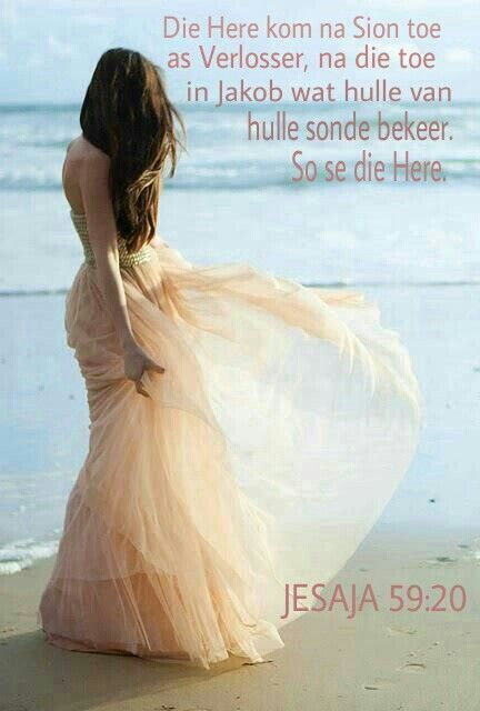 Jesaja 59:20 Maar vir Sion kom Hy as Verlosser en vir die wat in Jakob hulle bekeer van oortreding, spreek die Here .
