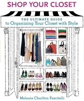 Organize your closetUltimate Guide, Organic, Style, Guide To, Shops, Closets, Book, Charlton Fascitelli, Melanie Charlton