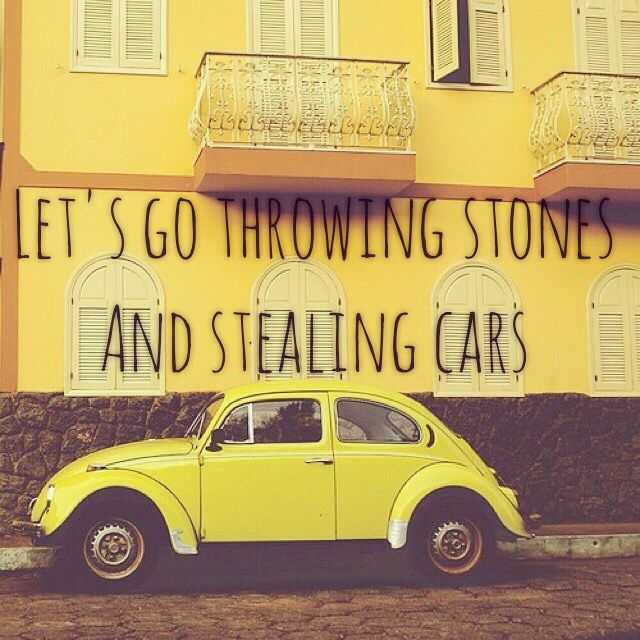 Let's Go Throwing Stones And Stealing Cars- James Bay