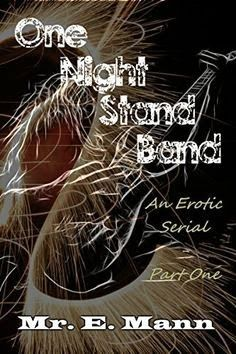 Mr E Mann - One Night Stand Band (An Erotic Serial #1)