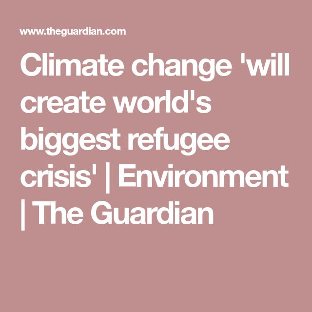 Climate change 'will create world's biggest refugee crisis' | Environment | The Guardian
