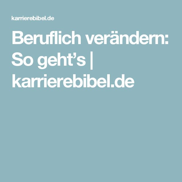 Beruflich verändern: So geht's   karrierebibel.de