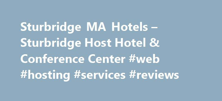 Sturbridge MA Hotels – Sturbridge Host Hotel & Conference Center #web #hosting #services #reviews http://hosting.nef2.com/sturbridge-ma-hotels-sturbridge-host-hotel-conference-center-web-hosting-services-reviews/  #host # Hotel Conference Center in Scenic Sturbridge, MA Sturbridge Host Hotel Conference Center in beautiful Sturbridge, Massachusetts is on scenic Cedar Lake. Ideally located on Route 20 in central Massachusetts, Sturbridge Host Hotel is easily accessible from major New England…