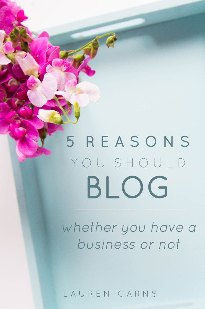 5 reasons you should blog whether you have a business or not