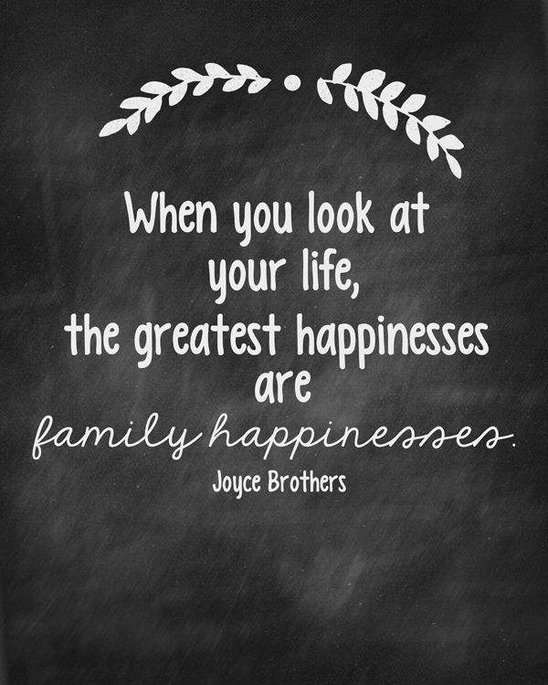 "Free Family Values Print | ""When you look at your life, the greatest happinesses are family happinesses."" -Joyce Brothers"