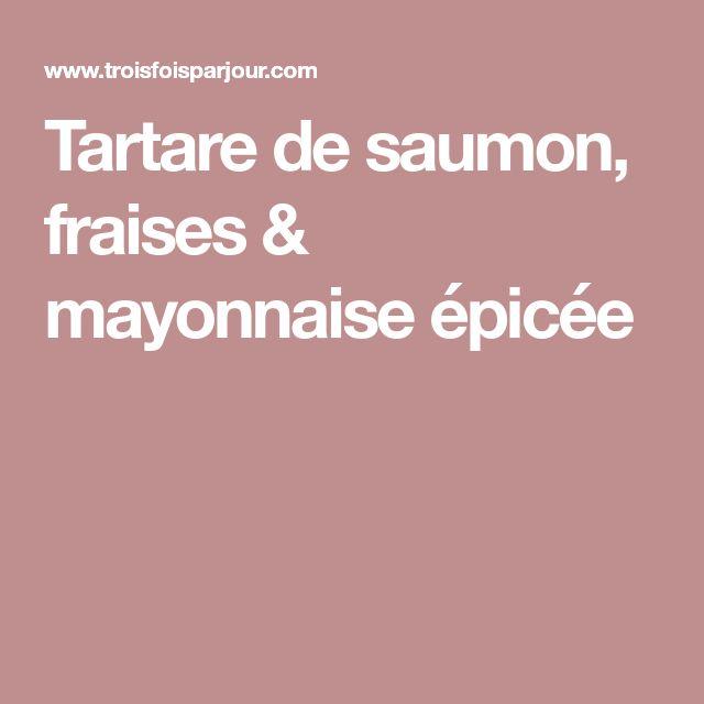 Tartare de saumon, fraises & mayonnaise épicée