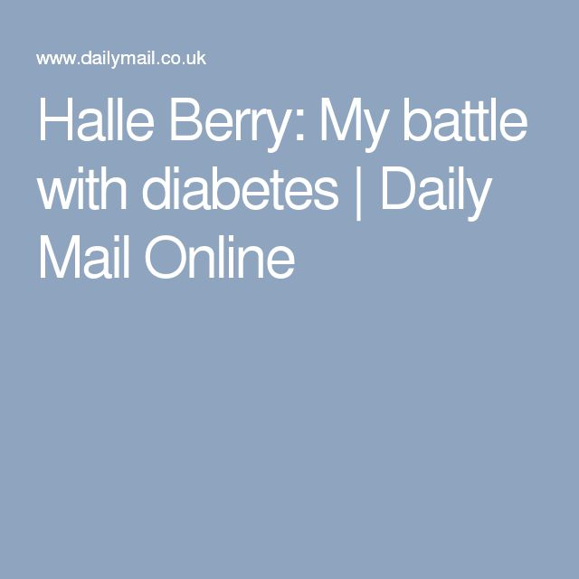 Halle Berry: My battle with diabetes | Daily Mail Online