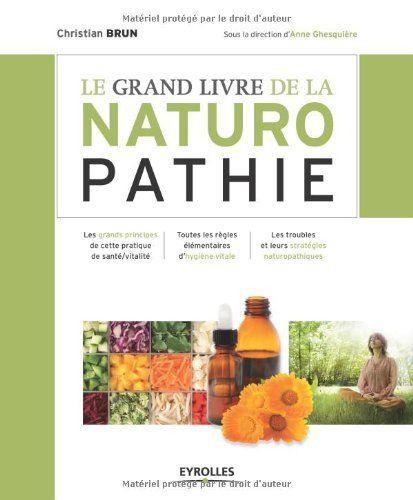 Le grand livre de la naturopathie : Les grands principes de cette pratique de santé/vitalité. Toutes les règles élémentaires dhygiène vitale. Les troubles et leurs stratégies naturopathiques de Christian Brun, http://www.amazon.fr/dp/2212548036/ref=cm_sw_r_pi_dp_o7ELrb0BKJMZ8/280-1855613-7996353