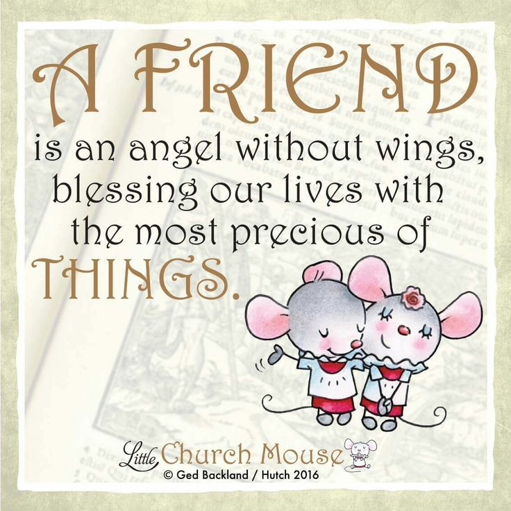 ♡♡♡ A Friend is an angel without wings, blessing our lives with the most precious of Things. Amen...Little Church Mouse 2 July 2016 ♡♡♡