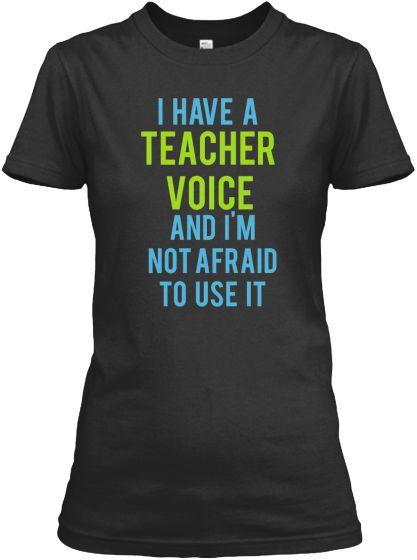 I Have a Teacher Voice And I'm Not Afraid to Use It  Teacher t-shirt #teacherstyle