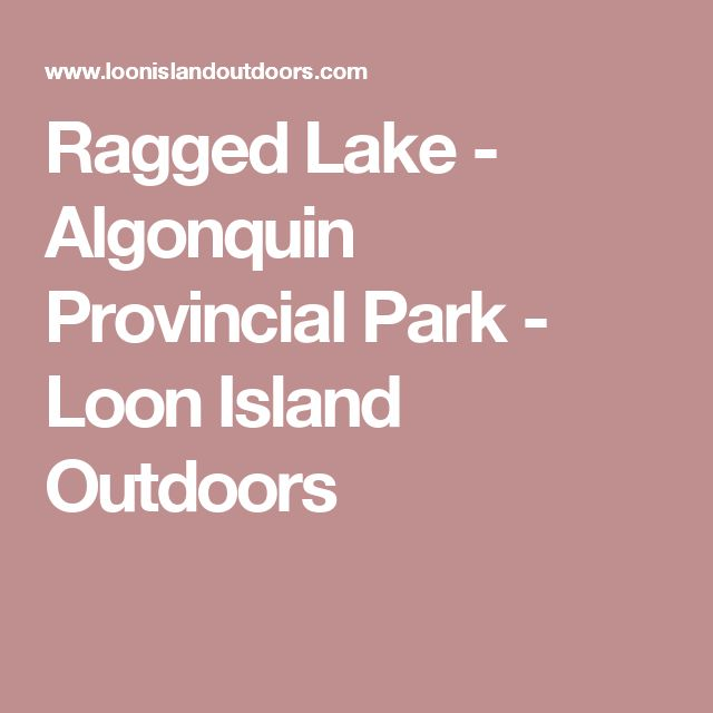 Ragged Lake - Algonquin Provincial Park - Loon Island Outdoors