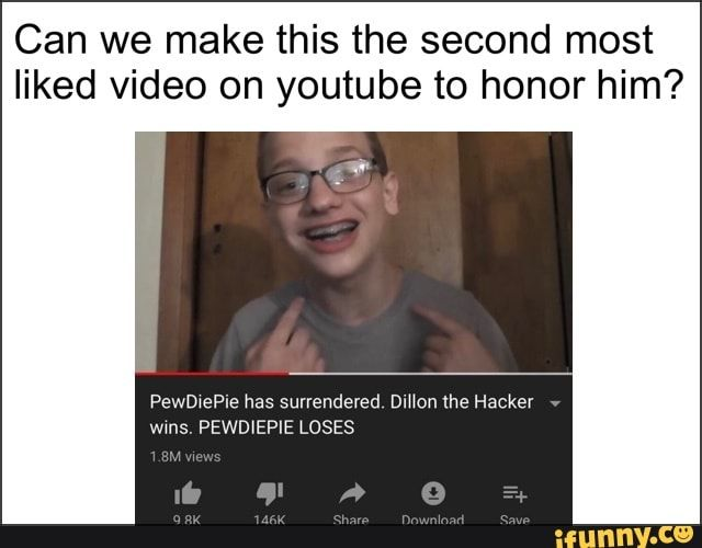 Can We Make This The Second Most Liked Video On Youtube To Honor Him Ifunny Memes Pewdiepie Youtube Videos