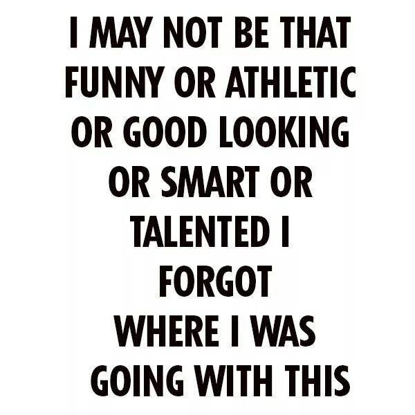 I may not B #funny #athletic #GoodLooking #smart #talented I #forgot where I was going with this #LetsGetWordy