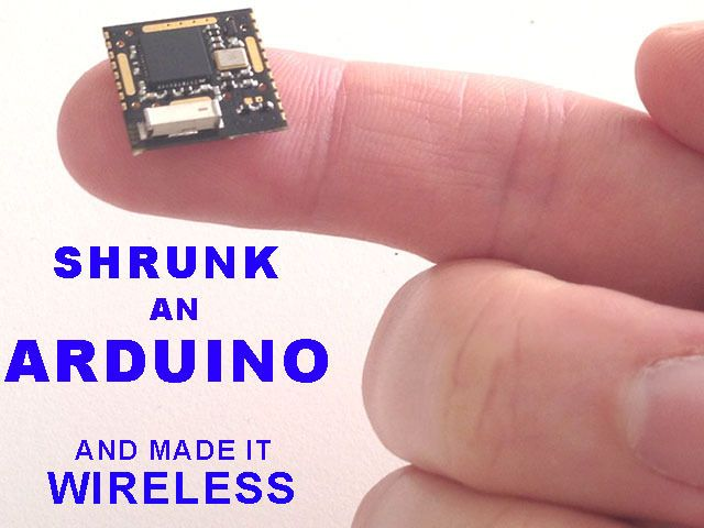 "RFduino: Finger-tip sized, Arduino compatible, wireless enabled microcontroller. ""Simply plug the RFduino into a USB port of any computer and use the Arduino IDE to load your Arduino sketch, which automatically begins running on the RFduino. Has Bluetooth 4.0 Low Energy built-in, which enables it to wirelessly talk to any smartphone that has Bluetooth 4.0.""   DIY sensor applications."