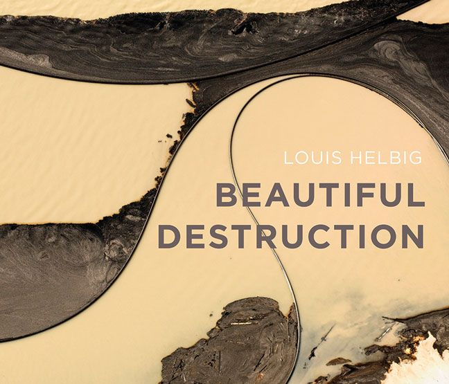 Beautiful Destruction. Aerial photography of the Alberta Tarsands by Louis Helbig. Hardcover. $75.00 (CAD) #photography #tarsands #oilsands