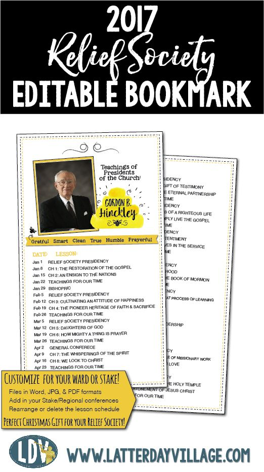 2017 RELIEF SOCIETY Gordon B. Hinckley Editable Bookmark! Easy to edit lesson schedule for your Ward! www.LatterDayVillage.com
