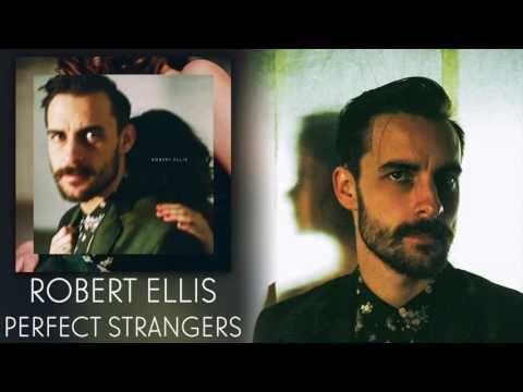 "Robert Ellis - ""Perfect Strangers"" [Audio Only] - YouTube"