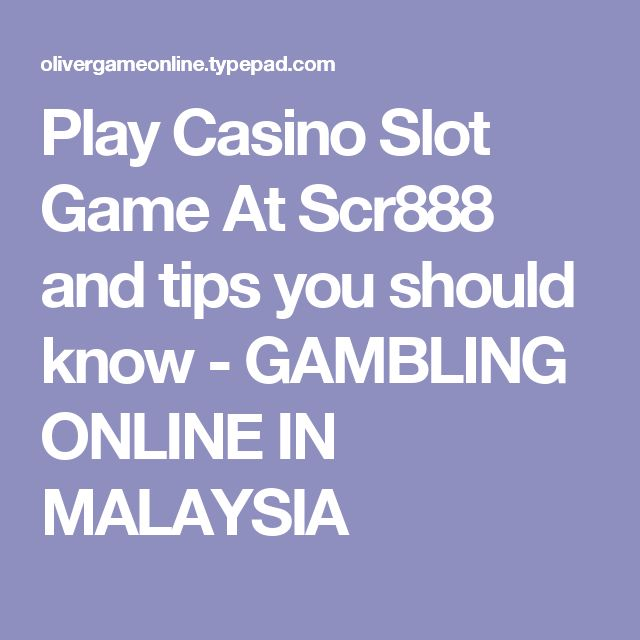 Play Casino Slot Game At Scr888 and tips you should know - GAMBLING ONLINE IN MALAYSIA