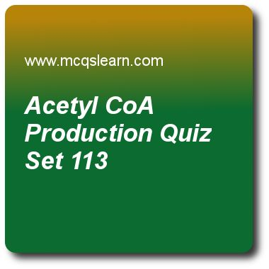 Acetyl CoA Production Quizzes:    MCAT Quiz 113 Questions and Answers - Practice acetyl coa production quiz with answers. Practice MCQs to test knowledge on, acetyl coa production, missense and nonsense codons, gel electrophoresis and southern blotting, regulation of oxidative phosphorylation quizzes. Online acetyl coa production worksheets has study guide as enzyme which helps in conversion of pyruvate into acetyl-coa is called, answer key with answers as pyruvate dehydrogenase, pyruvate ..