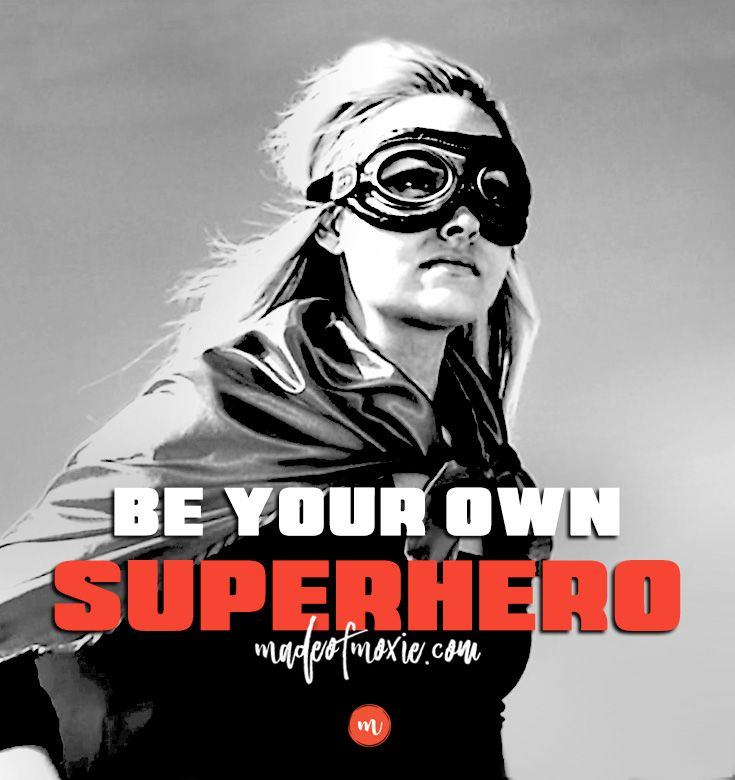 Be your own Superhero | Made of Moxie madeofmoxie.com