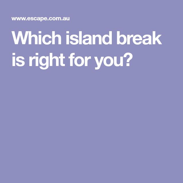 Which island break is right for you?