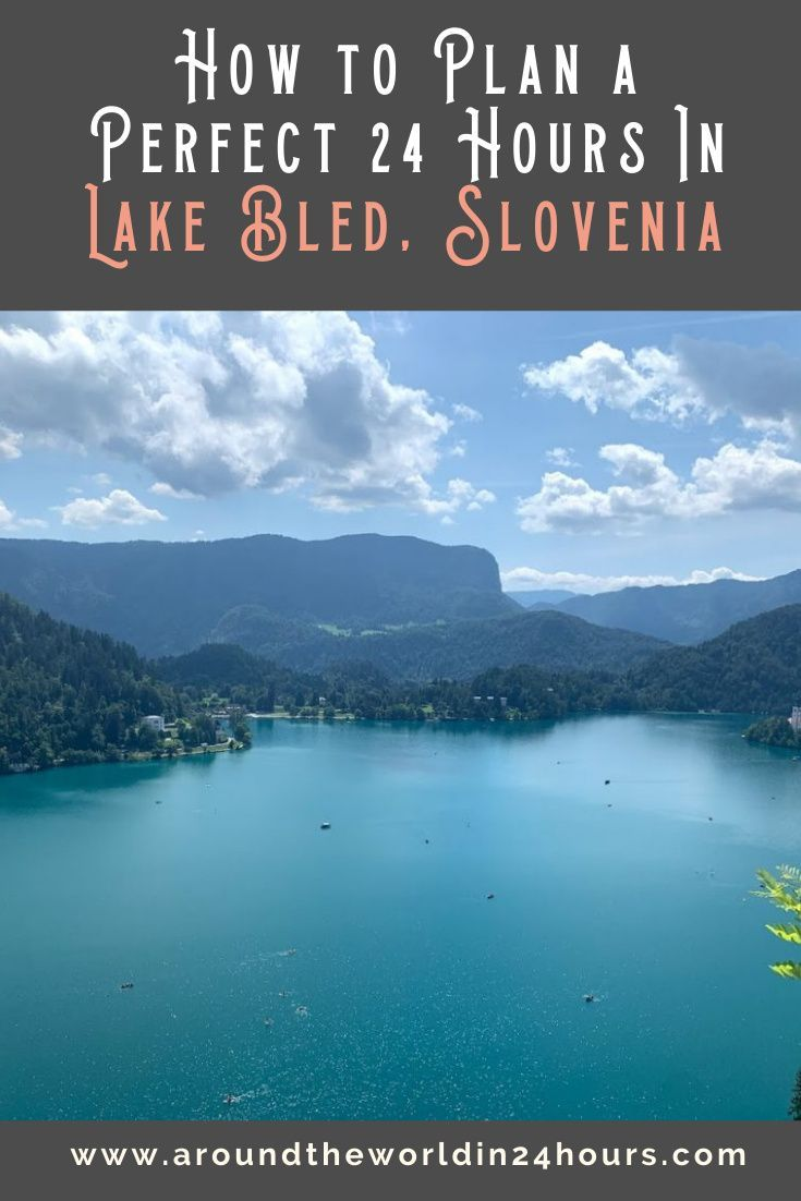 Lake Bled Day Trip A Perfect 24 Hours Europe Travel Destinations Lake Bled Trip