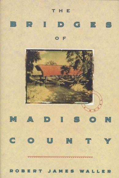 """Уоллер Роберт Джеймс """"Мосты округа Мэдисон"""" - это роман, который пишут только раз в жизни, роман о любви и потере."""