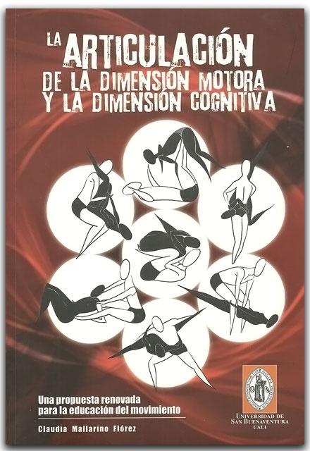 La articulación de la dimensión motora y la dimensión cognitiva-Claudia Mallarino Flórez-Universidad de San Buenaventura Seccional Cali.    http://www.librosyeditores.com/tiendalemoine/educacion-fisica-y-deporte/2051-la-articulacion-de-la-dimension-motora-y-la-dimension-cognitiva.html    Editores y distribuidores