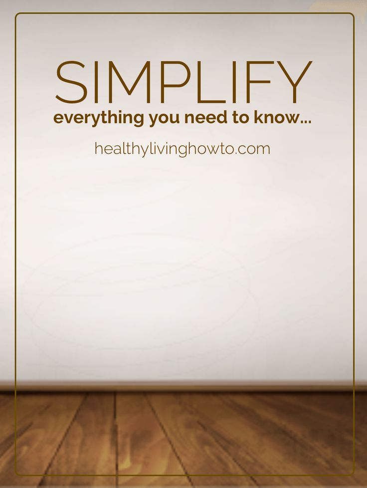 Simplify! Everything You Need To Know | healthylivinghowto.com