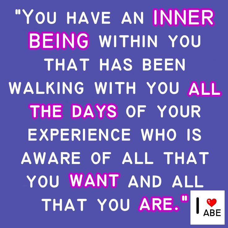 Tienes un SER INTERIOR dentro tuyo que ha estado caminando contigo todos los días de tu experiencia quien es consciente de todo lo que tu quieres y todo lo que eres.