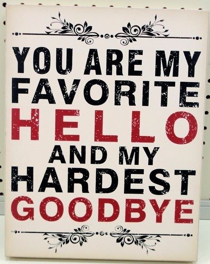LOVE saying hello to u... Seeing you makes me so happy. I am so in love with you baby. Saying goodbye is terrible. I'm in a horrible and sad mood for a day. Hate saying goodbye.