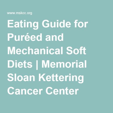 Eating Guide for Puréed and Mechanical Soft Diets | Memorial Sloan Kettering Cancer Center
