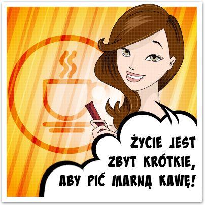 Życie jest zbyt krótkie, aby pić marną kawę! www.facebook.com/stopcafe