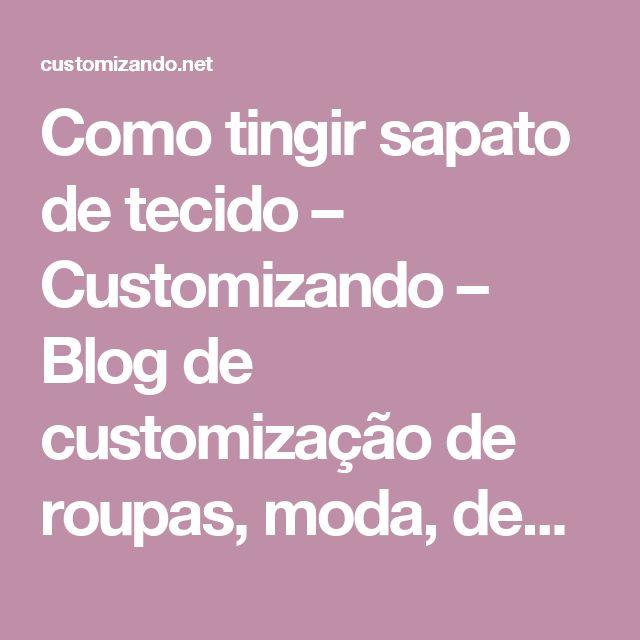 Como tingir sapato de tecido – Customizando – Blog de customização de roupas, moda, decoração e artesanato