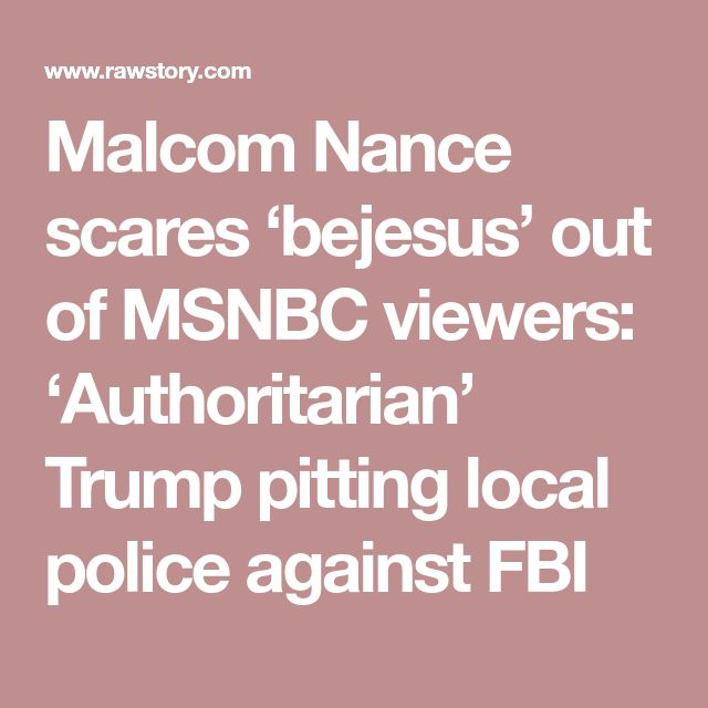Malcom Nance scares 'bejesus' out of MSNBC viewers: 'Authoritarian' Trump pitting local police against FBI