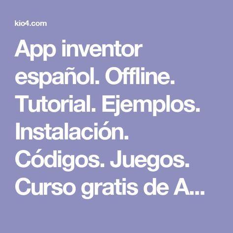 App inventor español. Offline. Tutorial. Ejemplos. Instalación. Códigos. Juegos. Curso gratis de App inventor.