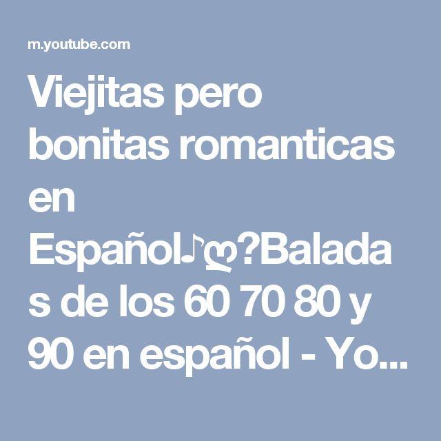 Viejitas pero bonitas romanticas en Español♪ღ♫Baladas de los 60 70 80 y 90 en español - YouTube