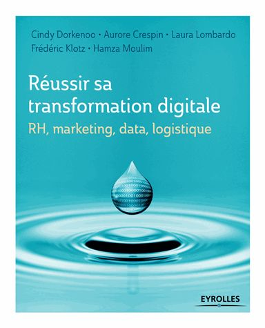 RH, marketing, data, logistique : réussir sa transformation digitale/ Cindy Dorkenoo / IAE Bibliothèque, Salle de lecture - 651.31 DOR