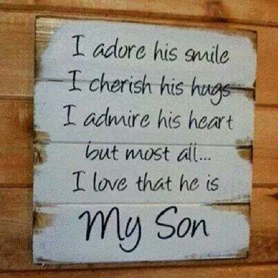 I adore his smile. I cherish his hugs. I admire his heart. But most all, I love that he is MY SON!