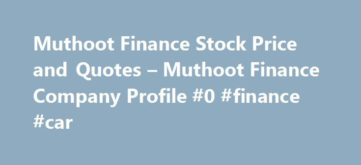 Muthoot Finance Stock Price and Quotes – Muthoot Finance Company Profile #0 #finance #car http://finance.nef2.com/muthoot-finance-stock-price-and-quotes-muthoot-finance-company-profile-0-finance-car/  #muthoot finance # Stocks 21 stocks have risen up to 178%. This is about the same time when India VIX started receding and Rs 58,000 crore worth of foreign flows entered the market. ICRA Upgrades Muthoot Finance Long Term Debt Rating from AA-/Stable to AA/Stable Muthoot Finance Ltd has informed…