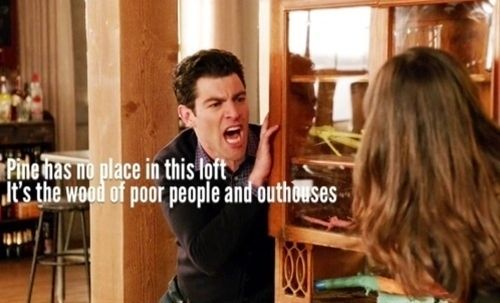 Schmidt from New Girl quote . . . Pine
