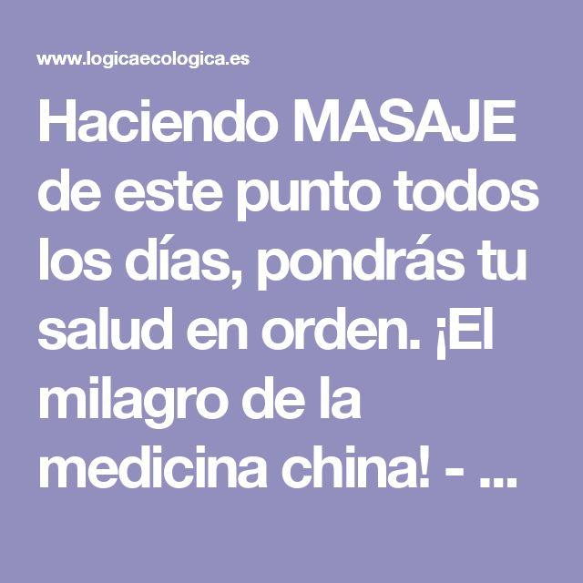 Haciendo MASAJE de este punto todos los días, pondrás tu salud en orden. ¡El milagro de la medicina china! - Lógica Ecológica