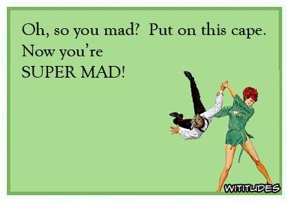 oh-so-you-mad-put-on-cape-now-super-mad-ecard