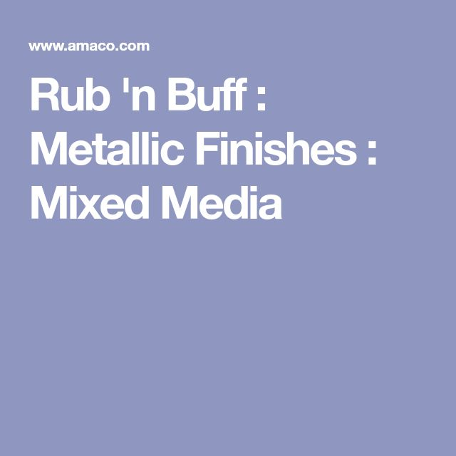 Rub 'n Buff : Metallic Finishes : Mixed Media