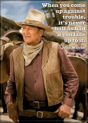 "❦ ""When you come up against trouble, it's never half as bad if you face up to it."" John Wayne - #theduke"