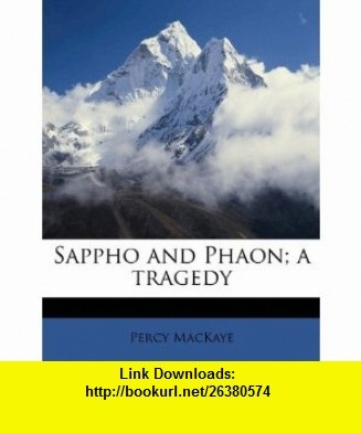 Sappho and Phaon; a tragedy (9781171797586) Percy MacKaye , ISBN-10: 1171797583  , ISBN-13: 978-1171797586 ,  , tutorials , pdf , ebook , torrent , downloads , rapidshare , filesonic , hotfile , megaupload , fileserve
