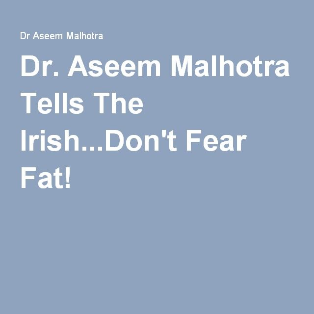 Dr. Aseem Malhotra Tells The Irish...Don't Fear Fat!