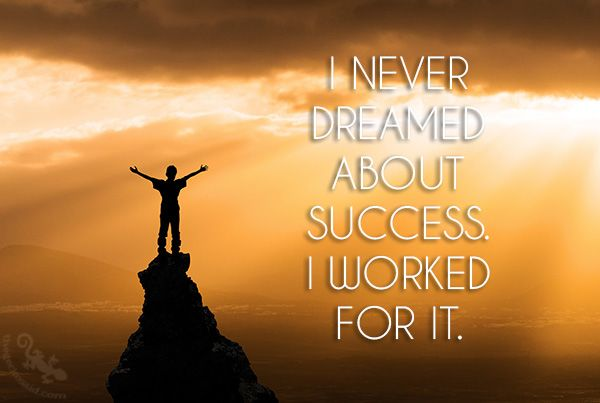 I never dreamed of success. I worked for it.  ‪#‎dreamed‬ ‪#‎never‬ ‪#‎success‬ ‪#‎worked‬ ‪#‎quotes‬  © 2016 The Gecko Said – Beautiful Quotes